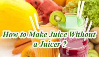 How to Make Juice Without a Juicer?