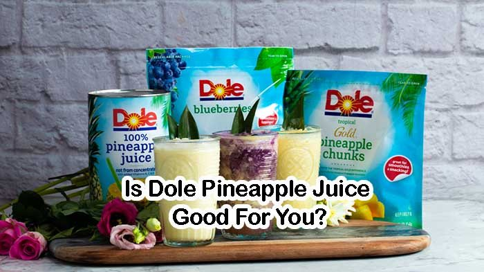 Is Dole Pineapple Juice Good For You?